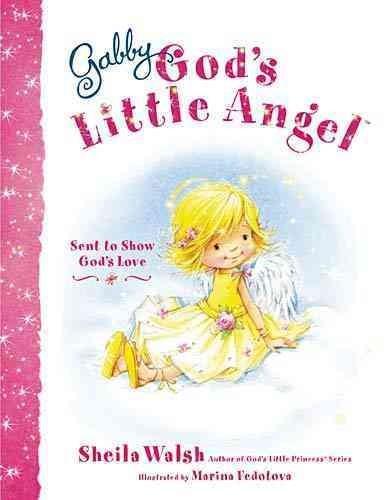 Gabby, God's Little Angel: Sent to Show God's Love (Hardcover)