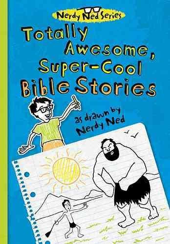 Totally Awesome, Super-Cool Bible Stories As Drawn by Nerdy Ned (Hardcover)