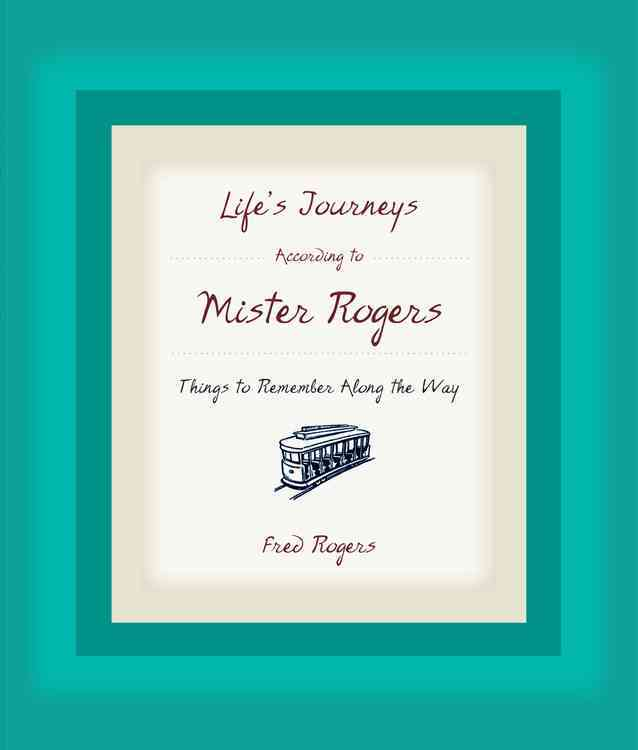 Life's Journeys According To Mister Rogers: Things To Remember Along The Way (Hardcover)