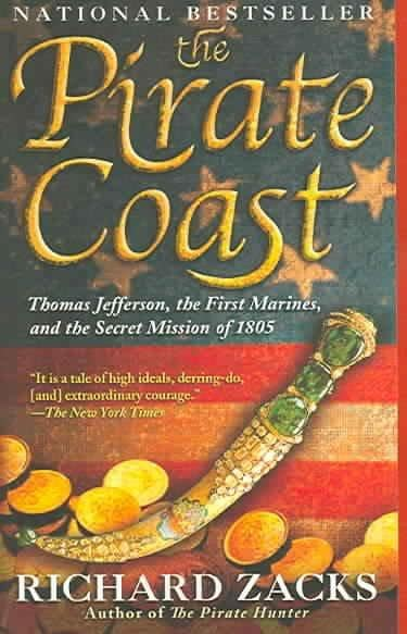 The Pirate Coast: Thomas Jefferson, the First Marines And the Secret Mission of 1805 (Paperback)