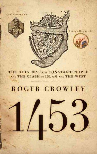 1453: The Holy War for Constantinople And the Clash of Islam And the West (Paperback)