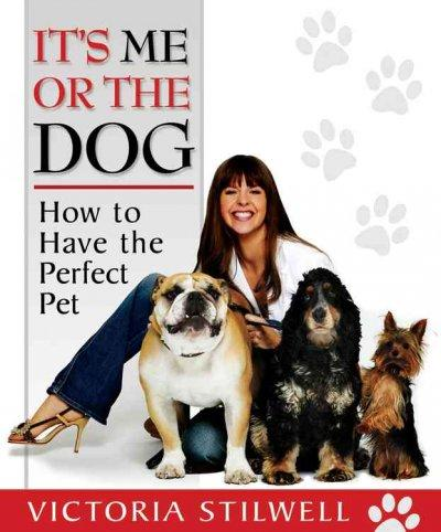 It's Me or the Dog: How to Have the Perfect Pet (Paperback)
