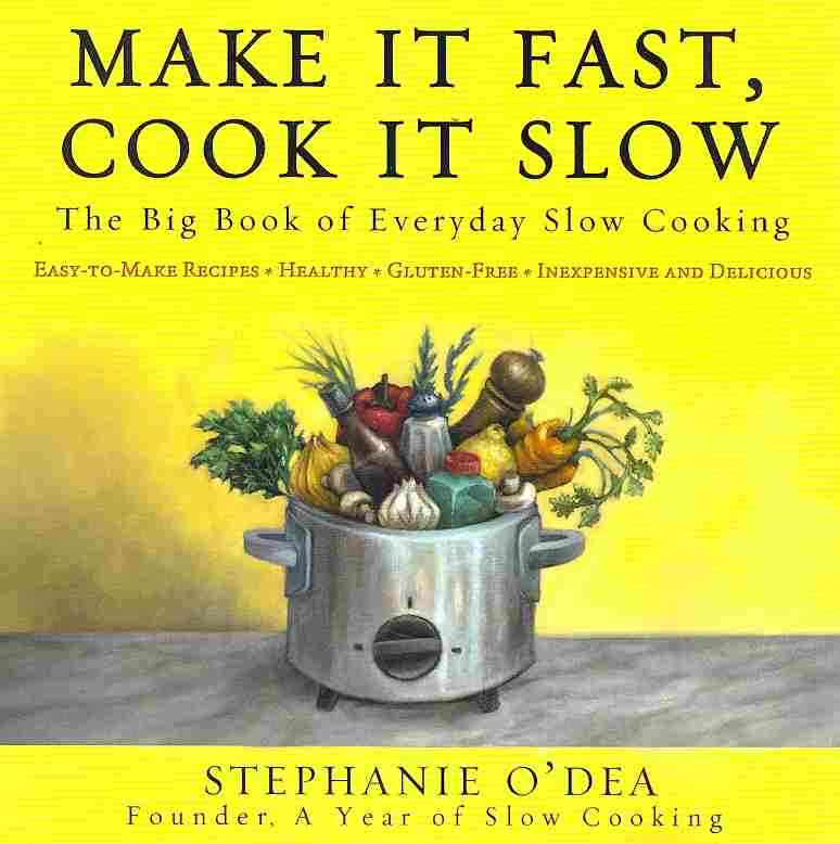 Make It Fast, Cook It Slow: The big Book of Everyday Slow Cooking (Paperback)