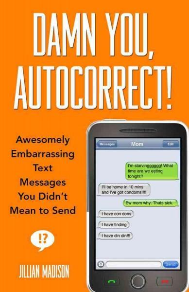 Damn You, Autocorrect!: Awesomely Embarrassing Text Messages You Didn't Mean to Send (Paperback)