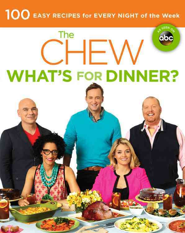 The Chew What's for Dinner?: 100 Easy Recipes for Every Night of the Week (Paperback)