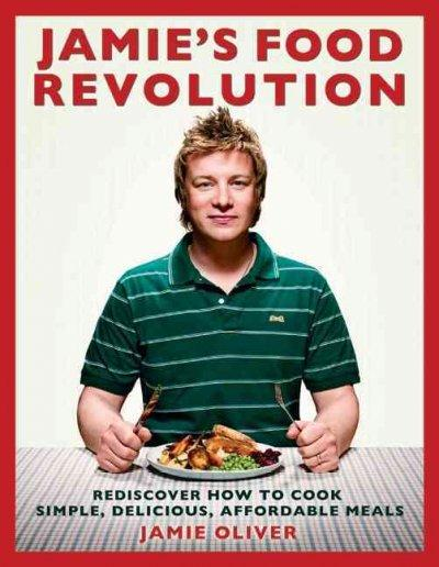 Jamie's Food Revolution: Rediscover How to Cook Simple, Delicious, Affordable Meals (Hardcover) - Thumbnail 0
