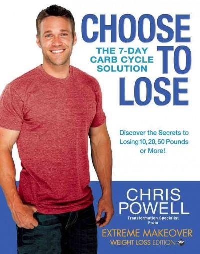 Choose to Lose: The 7-Day Carb Cycle Solution (Hardcover)
