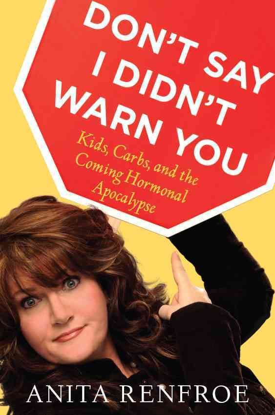 Don't Say I Didn't Warn You: Kids, Carbs, and the Coming Hormonal Apocalypse (Hardcover)