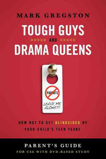 Tough Guys and Drama Queens Parent's Guide: How Not to Get Blindsided by Your Child's Teen Years: Parent's Guide (Paperback)