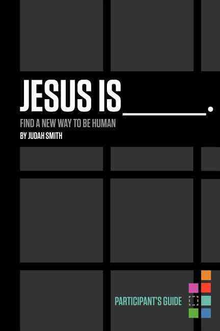 Jesus Is Participant's Guide: Find a New Way to Be Human (Paperback)