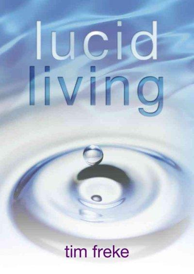 Lucid Living: A Book You Can Read in One Hour That Will Turn Your World Inside Out (Paperback)