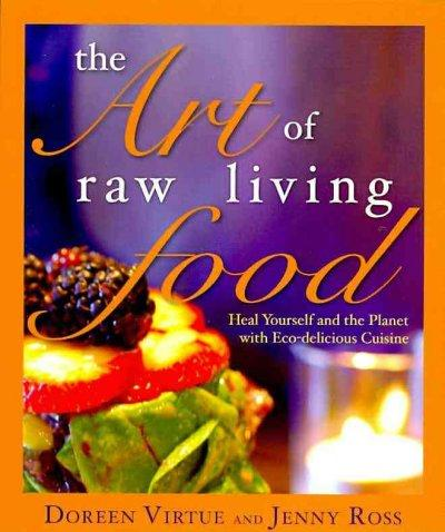 The Art of Raw Living Food: Heal Yourself and the Planet With Eco-delicious Cuisine (Paperback)