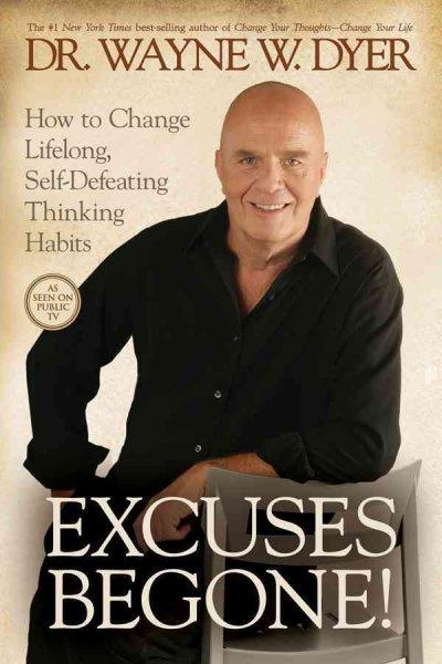 Excuses Begone!: How to Change Lifelong, Self-Defeating Thinking Habits (Paperback)