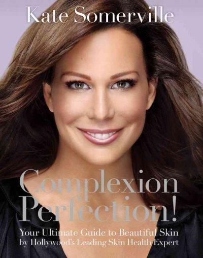Complexion Perfection!: Your Ultimate Guide to Beautiful Skin by Hollywood's Leading Skin Health Expert (Paperback)