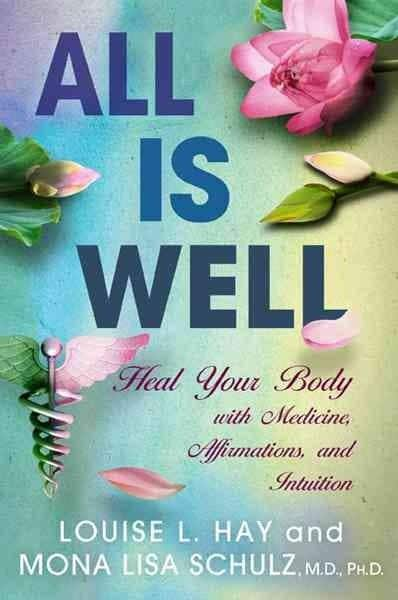 All Is Well: Heal Your Body With Medicine, Affirmations, and Intuition (Hardcover)