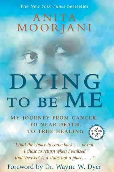 Dying to Be Me: My Journey from Cancer, to Near Death, to True Healing (Paperback)