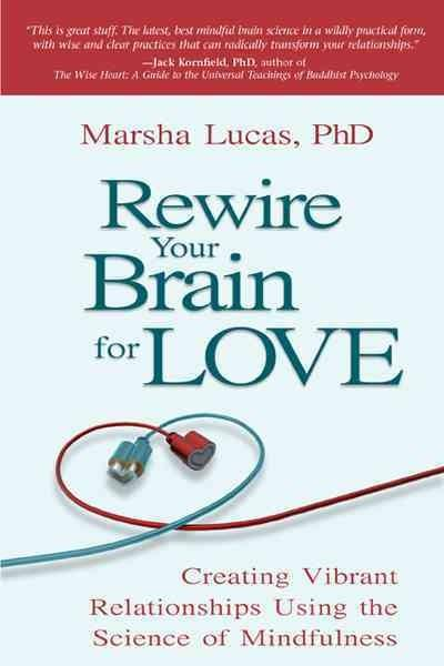 Rewire Your Brain for Love: Creating Vibrant Relationships Using the Science of Mindfulness (Paperback)