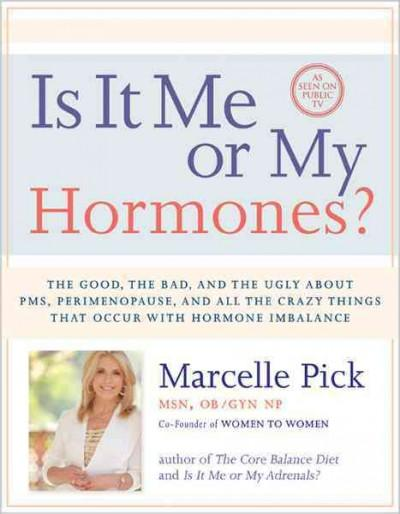 Is It Me or My Hormones?: The Good, the Bad, and the Ugly About PMS, Perimenopause, and All the Crazy Things That... (Hardcover)