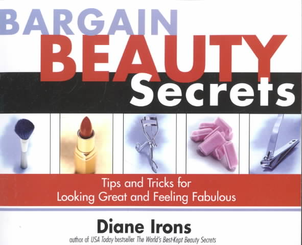 Bargain Beauty Secrets: Tips and Tricks for Looking Great and Feeling Fabulous (Paperback)