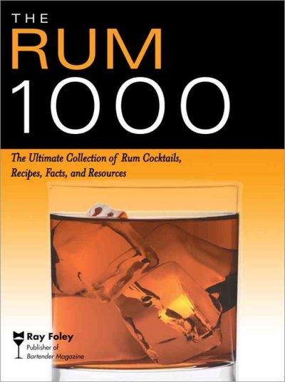 The Rum 1000: The Ultimate Collection of Rum Cocktails, Recipes, Facts, and Resources (Paperback)