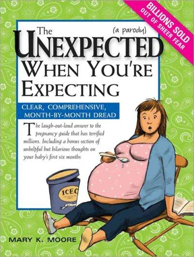 The Unexpected When You're Expecting: Clear, Comprehensive, Month-by-Month Dread (Paperback)