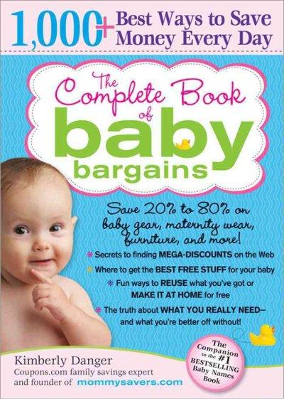 The Complete Book of Baby Bargains: 1,000+ Best Ways to Save Money Every Day (Paperback)