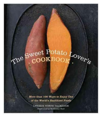The Sweet Potato Lover's Cookbook: More Than 100 Ways to Enjoy One of the World's Healthiest Foods (Paperback)