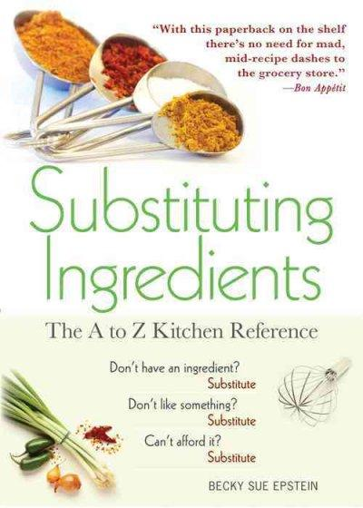 Substituting Ingredients: The A to Z Kitchen Reference (Paperback)