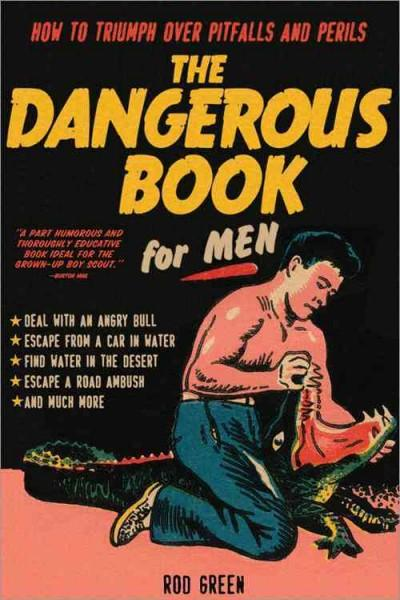 The Dangerous Book for Men: How to Triumph over Pitfalls and Perils (Paperback)