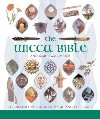 The Wicca Bible: The Definitive Guide To Magic And The Craft (Paperback)