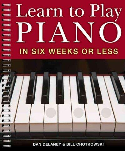 Learn to Play Piano in Six Weeks or Less (Paperback)