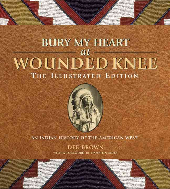 Bury My Heart at Wounded Knee: An Indian History of the American West (Hardcover)