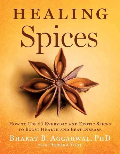 Healing Spices: How to Use 50 Everyday and Exotic Spices to Boost Health and Beat Disease (Hardcover)