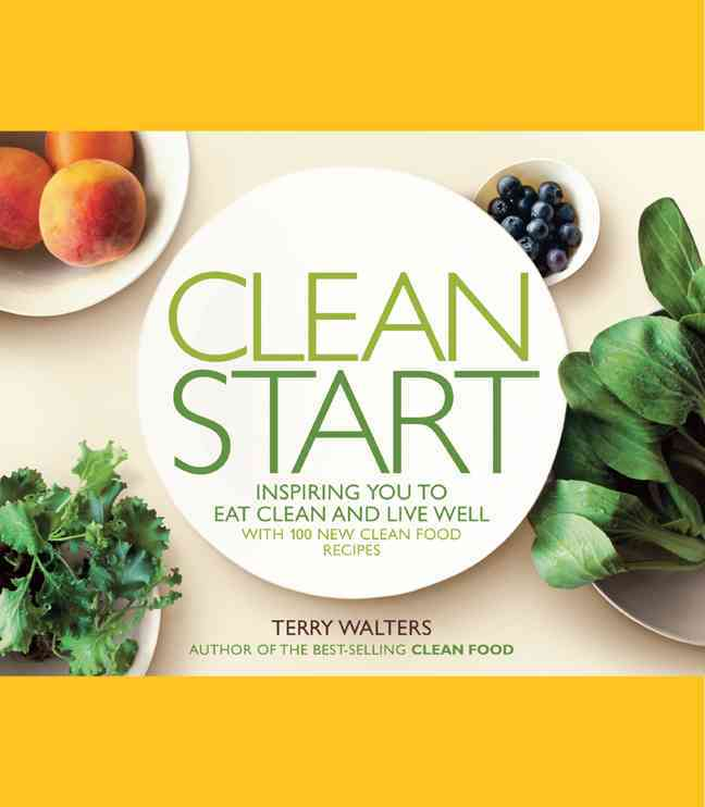 Clean Start: Inspiring You to Eat Clean and Live Well With 100 New Clean Food Recipes (Hardcover)