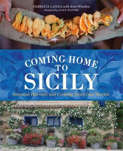 Coming Home to Sicily: Seasonal Harvests and Cooking from Case Vecchie (Hardcover)