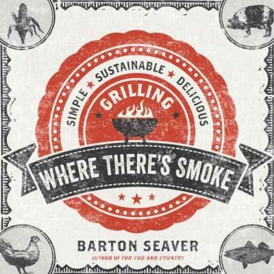 Where There's Smoke: Simple, Sustainable, Delicious Grilling (Hardcover)