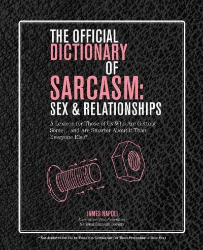 The Official Dictionary of Sarcasm: Sex & Relationships: A Lexicon for Those of Us Who Are Getting Some... and Ar... (Paperback)