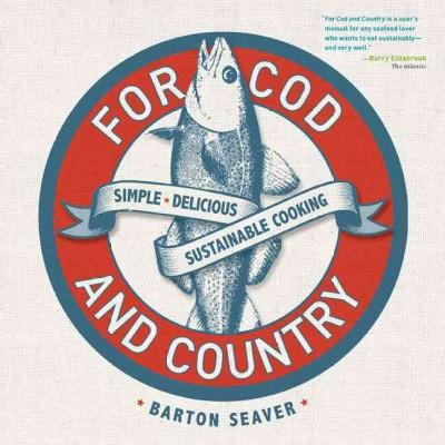 For Cod and Country: Simple, Delicious, Sustainable Cooking (Paperback)