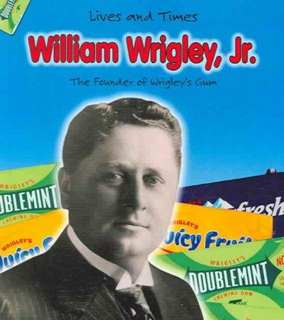 William Wrigley, Jr. and the Founder of Wrigley's Chewing Gum (Paperback)