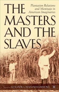 The Masters And The Slaves: Plantation Relations And  Mestizaje In American Imaginaries (Paperback)