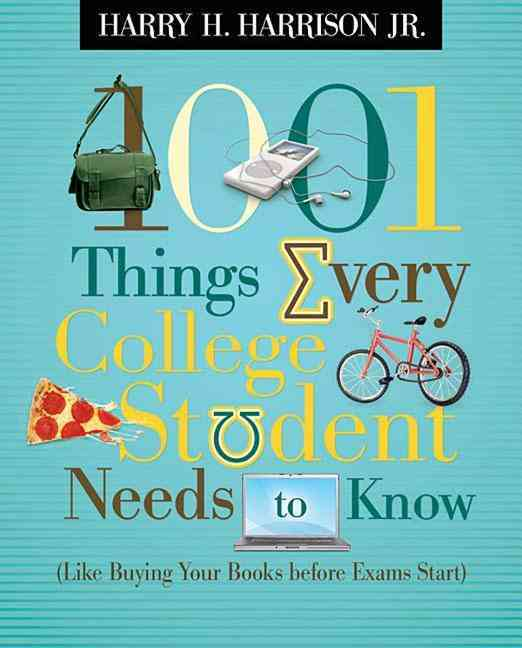 1001 Things Every College Student Needs to Know: Like Buying Your Books Before Exams Start (Paperback)