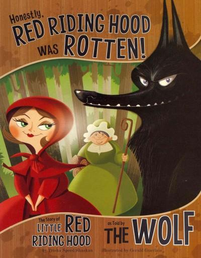 Honestly, Red Riding Hood Was Rotten!: The Story of Little Red Riding Hood As Told by The Wolf (Paperback)