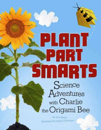 Plant Parts Smarts: Science Adventures With Charlie the Origami Bee (Paperback)