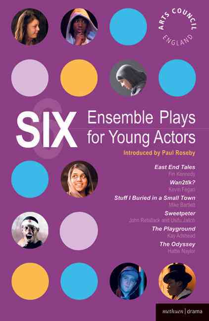 Six Ensemble Plays for Young Actors: East End Tales/ the Odyssey/ the Playground/ Stuff I Buried in a Small Town/... (Paperback)