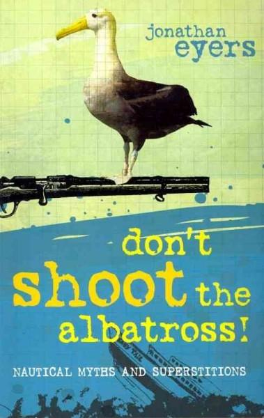 Don't Shoot the Albatross!: Nautical Myths and Superstitions (Paperback)