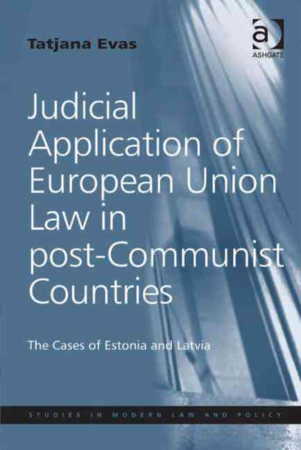 Judicial Application of European Union Law in Post-Communist Countries: The Cases of Estonia and Latvia (Hardcover)