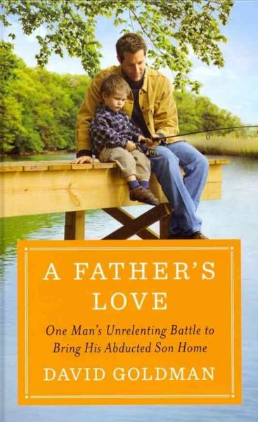 A Father's Love: One Man's Unrelenting Battle to Bring His Abducted Son Home (Hardcover)