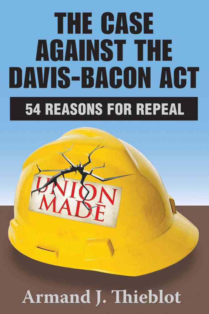 The Case Against the Davis-Bacon Act: 54 Reasons for Repeal (Paperback)