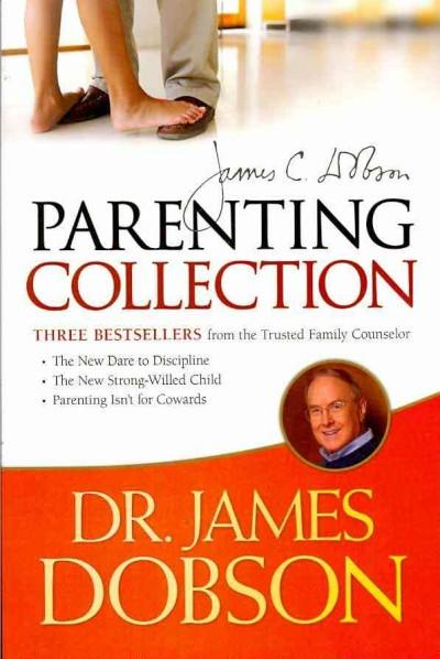 The Dr. James Dobson Parenting Collection: The New Dare to Discipline / the New Strong-willed Child / Parenting I... (Paperback)