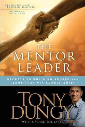 The Mentor Leader: Secrets to Building People and Teams That Win Consistently (Paperback)
